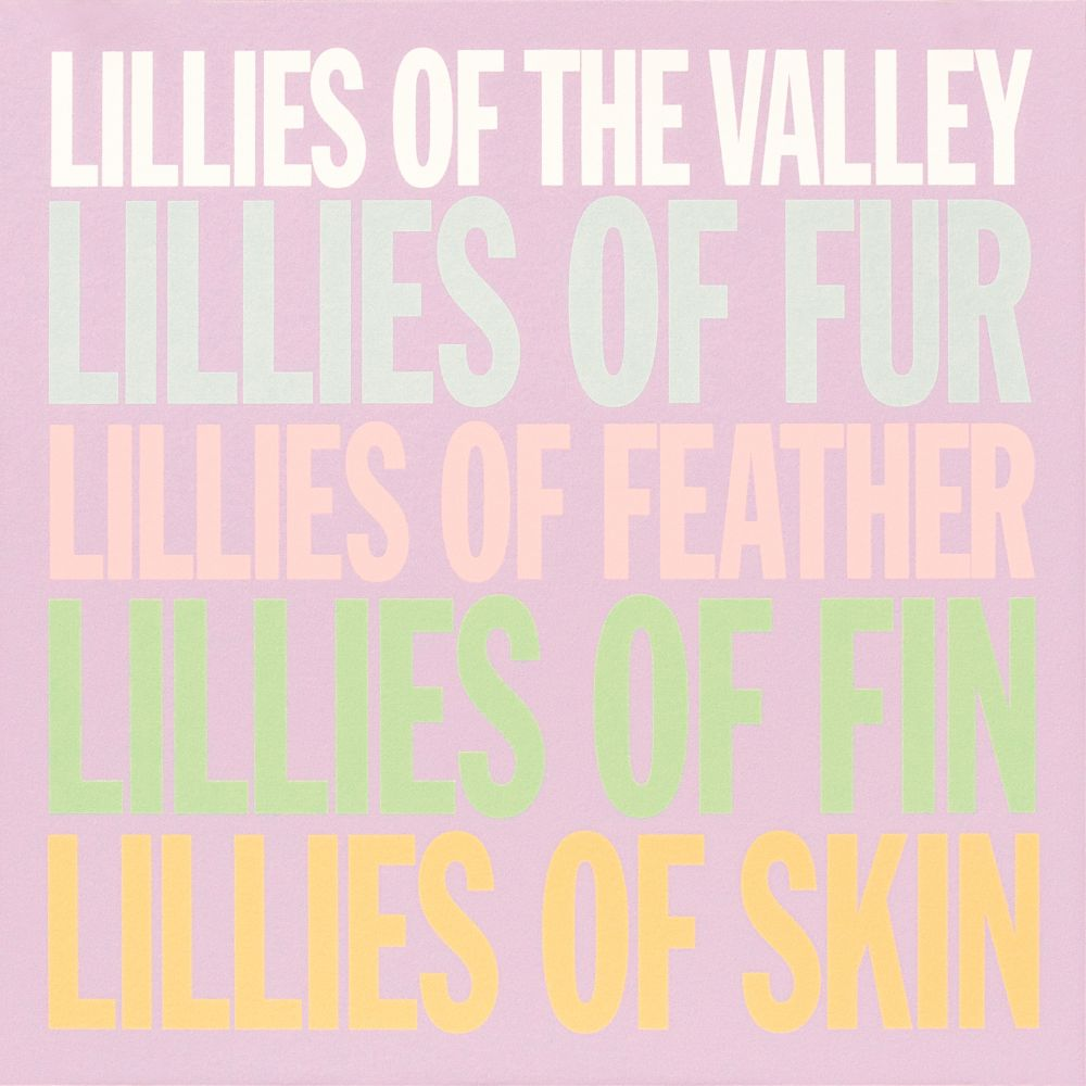 LILLES OF THE VALLEY LILLIES OF FUR LILLIES OF FEATHER LILLIES OF FIN LILLIES OF SKIN, 2007