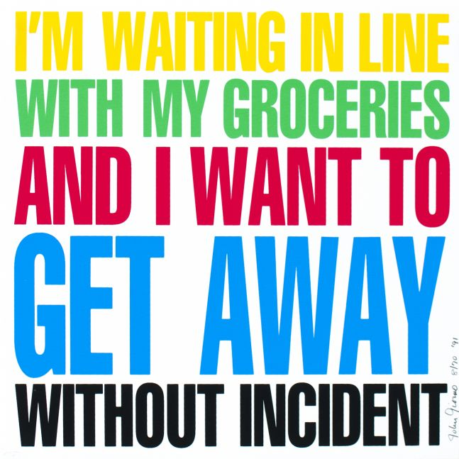 I'M WAITING IN LINE WITH MY GROCERIES AND I WANT TO GET AWAY WITHOUT INCIDENT, 1991