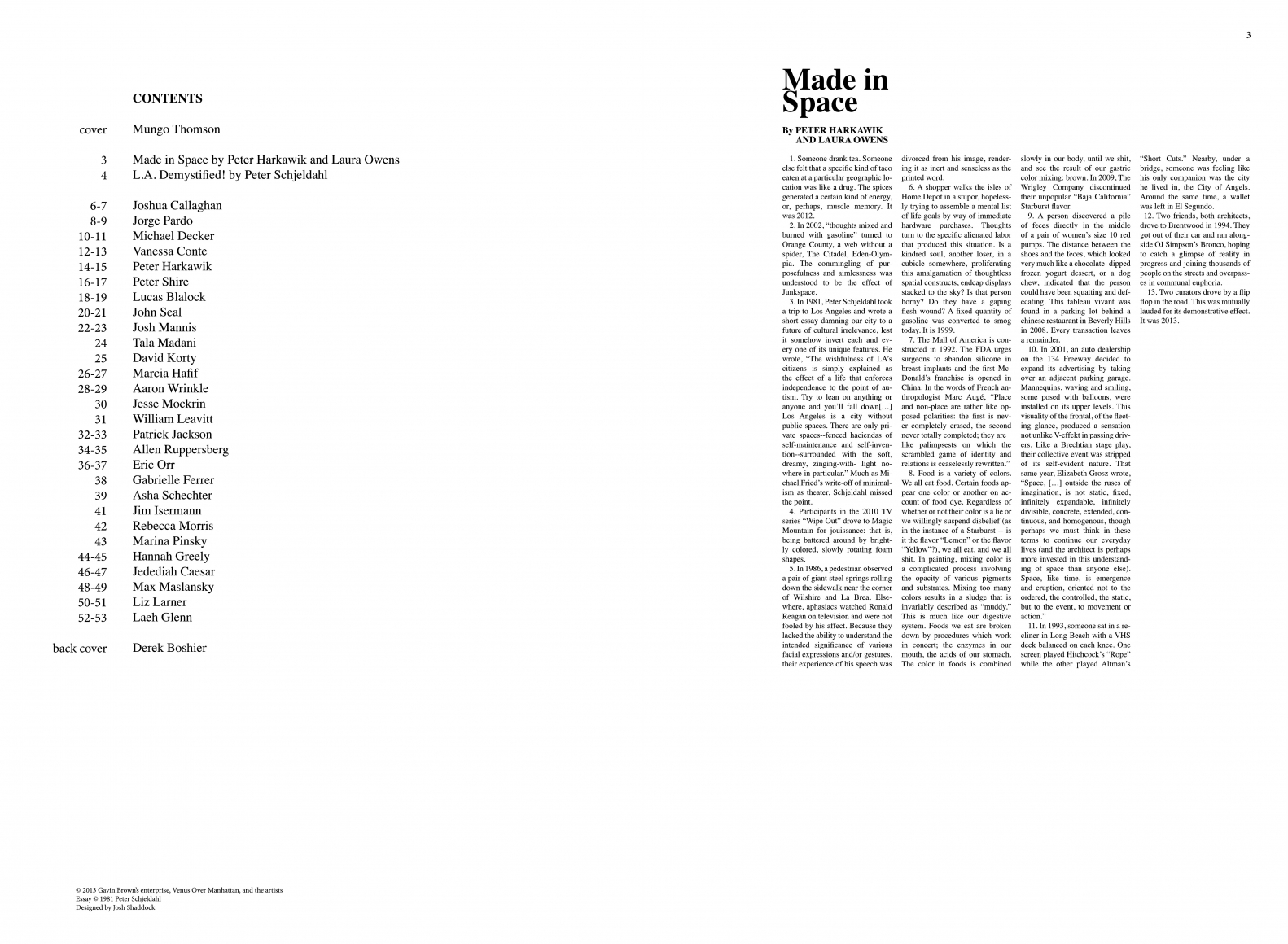 Interior view of Made in Space, published by Venus Over Manhattan and Gavin Brown's Enterprise, New York, 2013