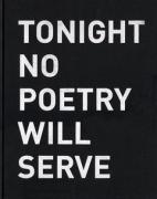 Tonight No Poetry Will Serve