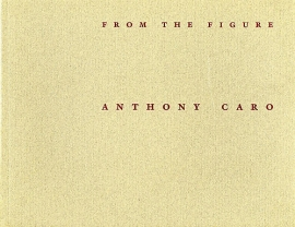 Anthony Caro: From the Figure