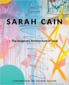 Sarah Cain: The Imaginary Architecture of Love