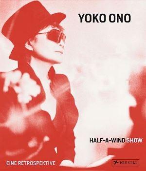 Yoko Ono: Half-A-Wind Show - A Retrospective