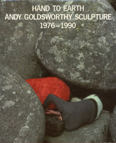 Hand to Earth: Andy Goldsworthy Sculpture 1976-1990