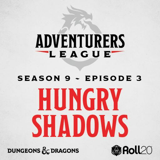 D&D Adventurers League Season 9 - 03 Hungry Shadows