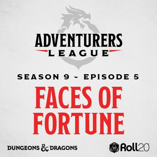 D&D Adventurers League Season 9 - 05 Faces of Fortune
