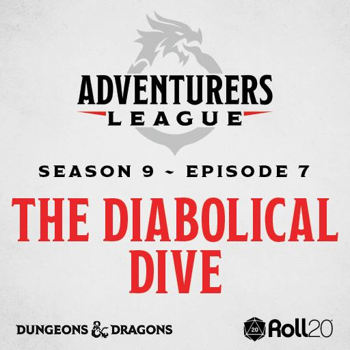 D&D Adventurers League Season 9 - 07 Diabolical Dive