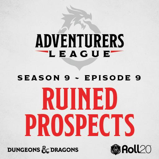 D&D Adventurers League Season 9 - 09 Ruined Prospects