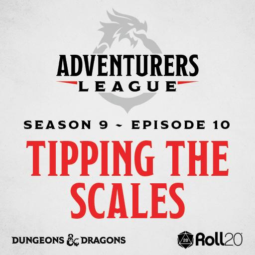 D&D Adventurers League Season 9 - 10 Tipping the Scales