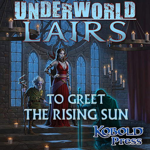 Underworld Lairs: To Greet the Rising Sun