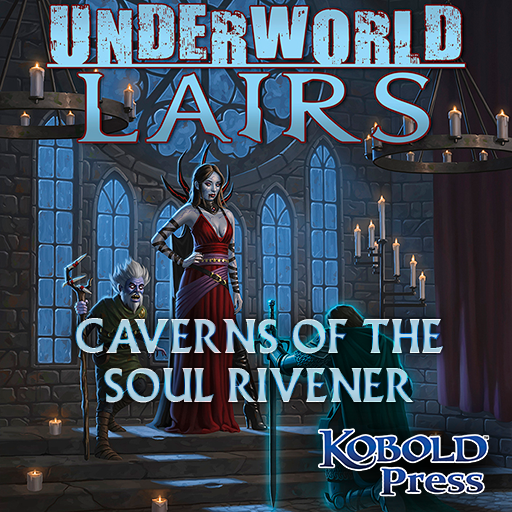 Underworld Lairs: Caverns of the Soul Rivener