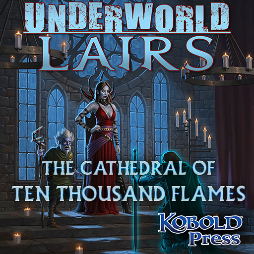 Underworld Lairs: The Cathedral of Ten Thousand Flames