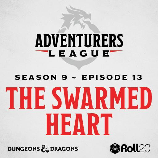 D&D Adventurers League Season 9 - 13 The Swarmed Heart