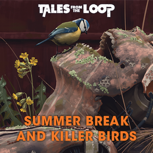 Summer Break and Killer Birds