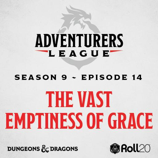 D&D Adventurers League Season 9 - 14 The Vast Emptiness of Grace