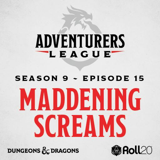 D&D Adventurers League Season 9 - 15 Maddening Screams