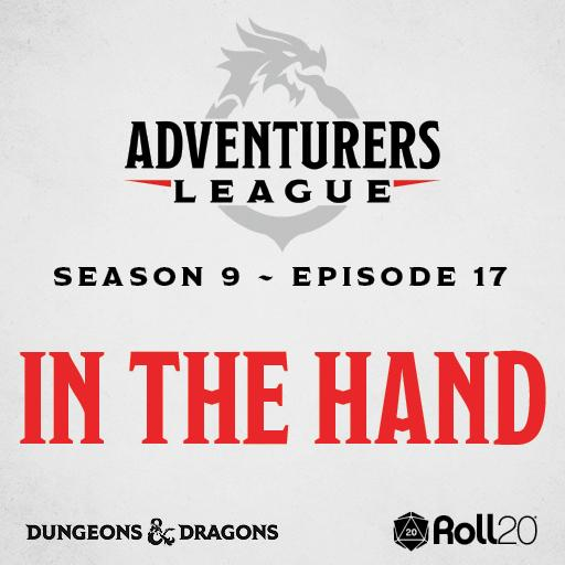 D&D Adventurers League Season 9 - 17 In The Hand