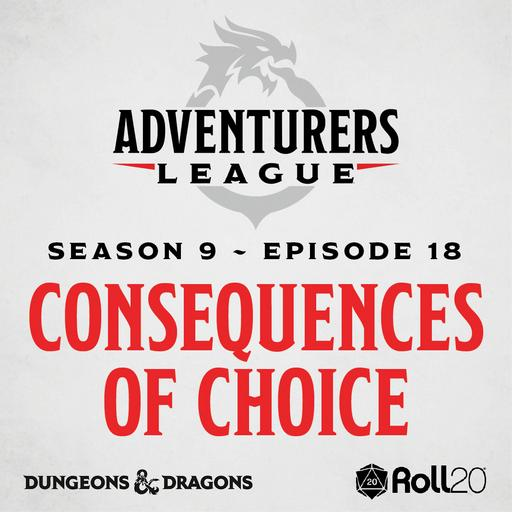 D&D Adventurer's League Season 9 - 18 - Consequences of Choice
