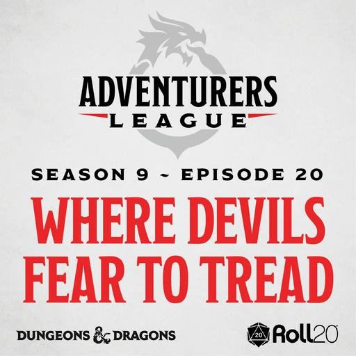 D&D Adventurer's League Season 9 - 20 - Where Devils Fear to Tread