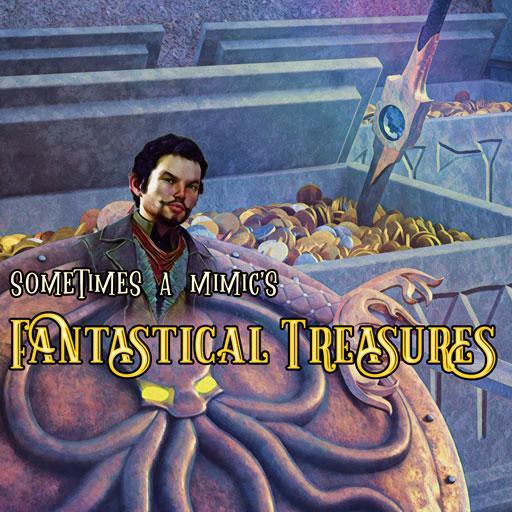 Sometimes a Mimic's Fantastical Treasures