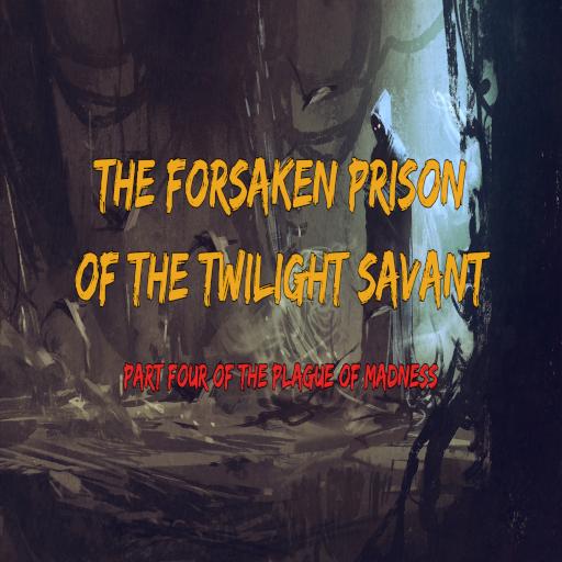 The Forsaken Prison of the Twilight Savant