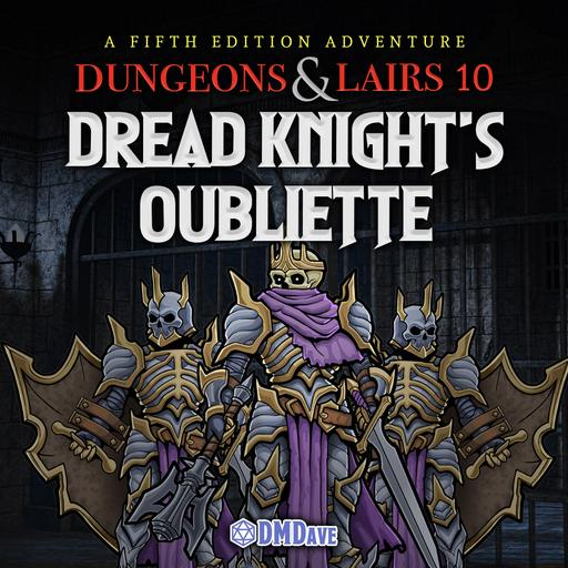 Dungeons & Lairs #11: Dread Knight's Oubliette