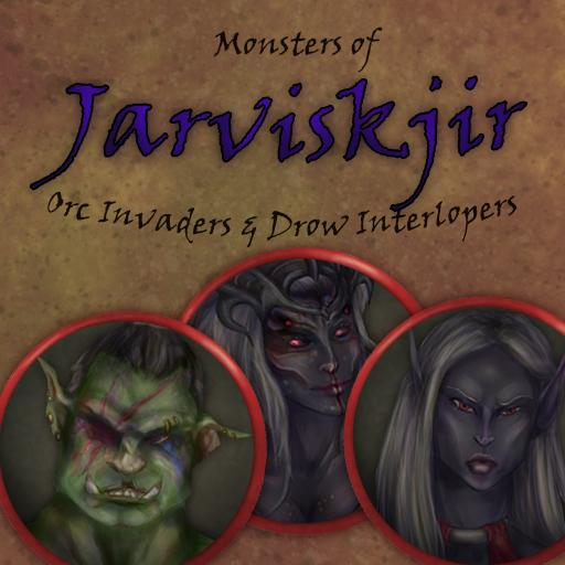 Monsters of Jarviskjir, Orc Invaders & Drow Interlopers
