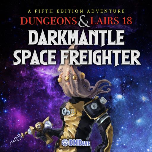 Dungeons & Lairs #18: Darkmantle Space Freighter