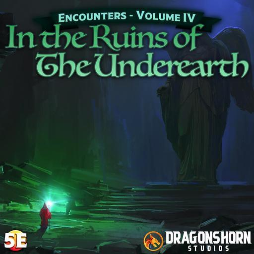 Encounters Vol. IV – In the Ruins of The Underearth – Dragonshorn Tales