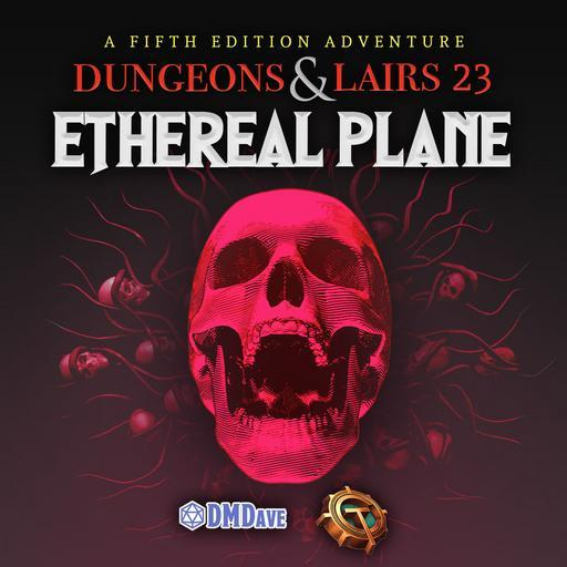 Dungeons & Lairs 23: Ethereal Plane