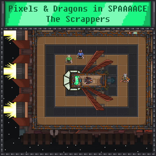 Pixels and Dragons in SPAAAACE - The Scrappers