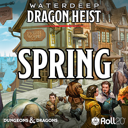 Waterdeep: Dragon Heist (Spring)