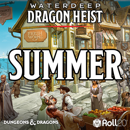 Waterdeep: Dragon Heist (Summer)