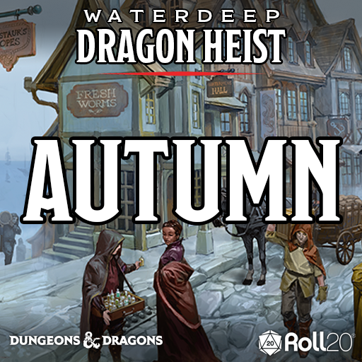 Waterdeep: Dragon Heist (Autumn)
