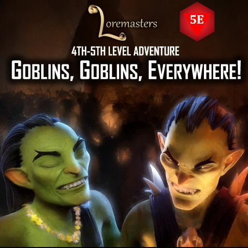 Goblins, Goblins, Everywhere!
