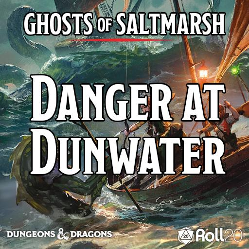 Ghosts of Saltmarsh (Danger at Dunwater)