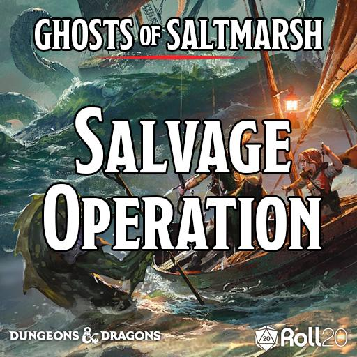Ghosts of Saltmarsh (Salvage Operation)