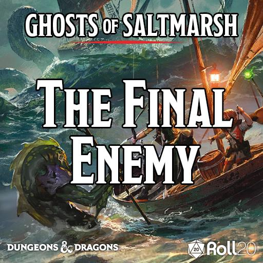 Ghosts of Saltmarsh (The Final Enemy)