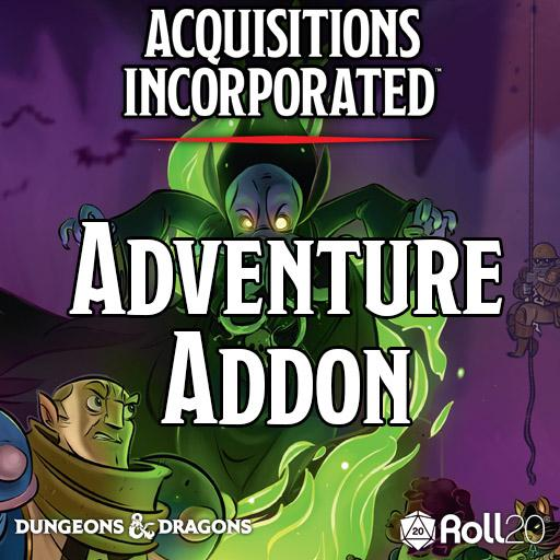 Acquisitions Incorporated (Adventure Addon)