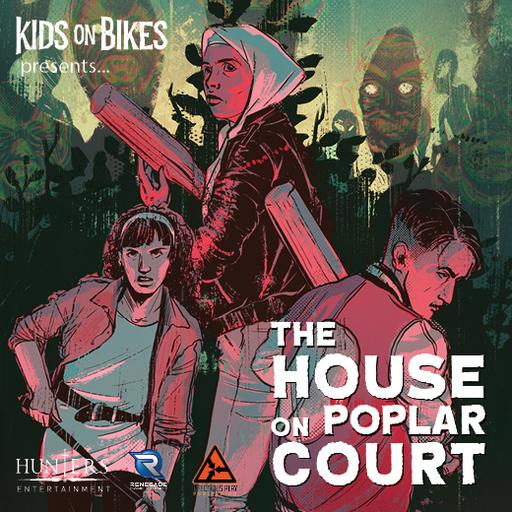 Kids on Bikes presents: The House on Poplar Court