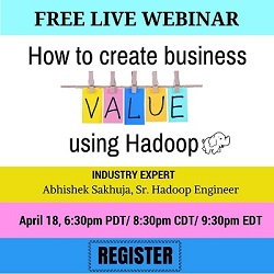 Free Live Webinar: How to create Business Value using Hadoop