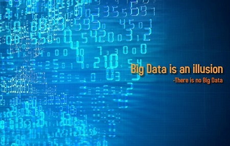 Big Data is an illusion – There is no Big Data