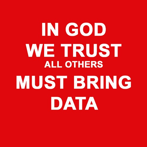 In God We Trust - Everyone Else Brings Data
