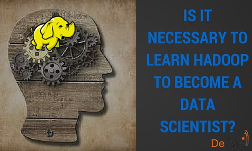 Is it necessary to learn hadoop to become a data scientist