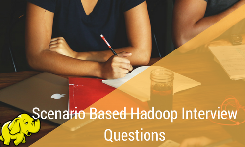 Real-Time or Scenario based Hadoop Interview Questions