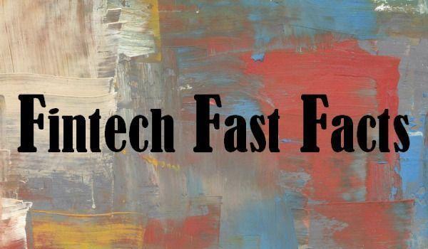 Fintech Fast Facts