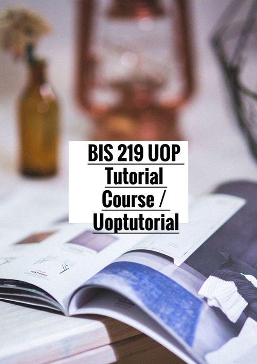 BIS 219 UOP Tutorial Course / Uoptutorial