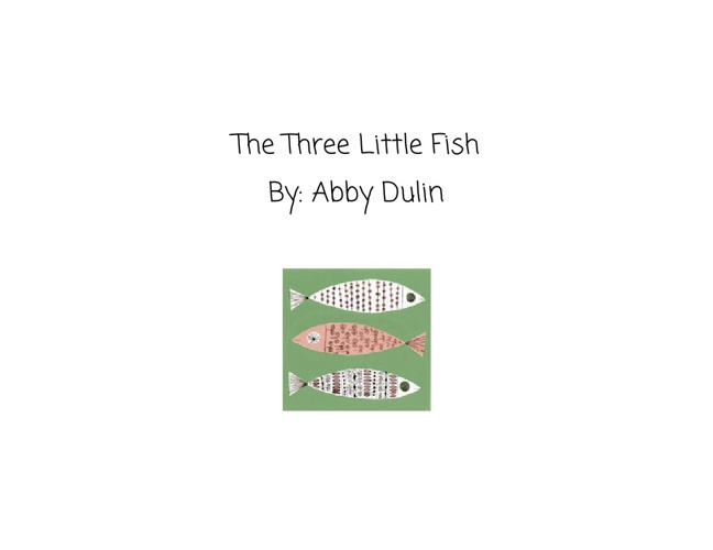 """The 3 Little Fish"""