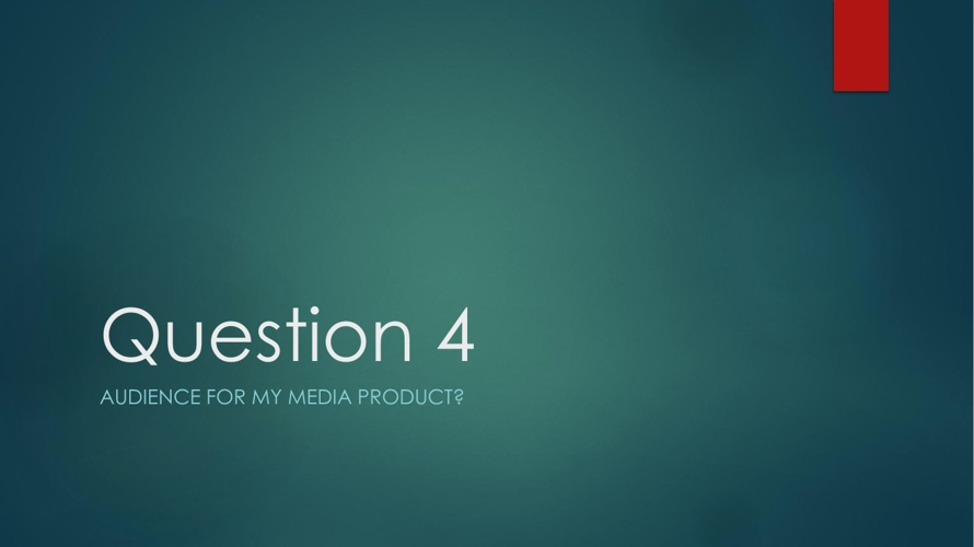 Question 4 - Audience for my media product