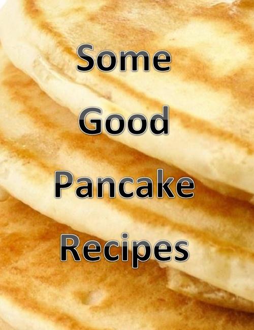 Some Good Pancake Recipes